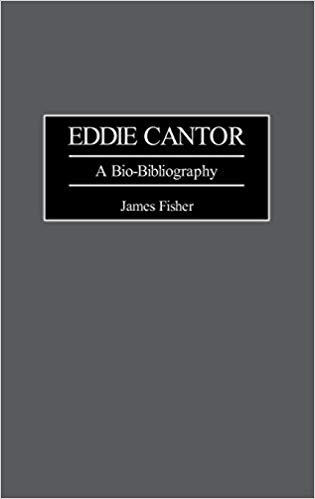 """Resultado de imagen de Fisher, J. (1997). Eddie Cantor. A Bio-Bibliography. W"""""""